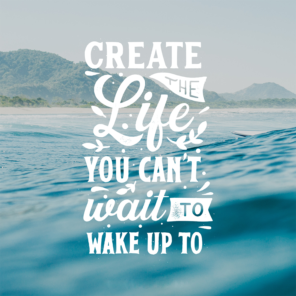 create the life you can't wait up to