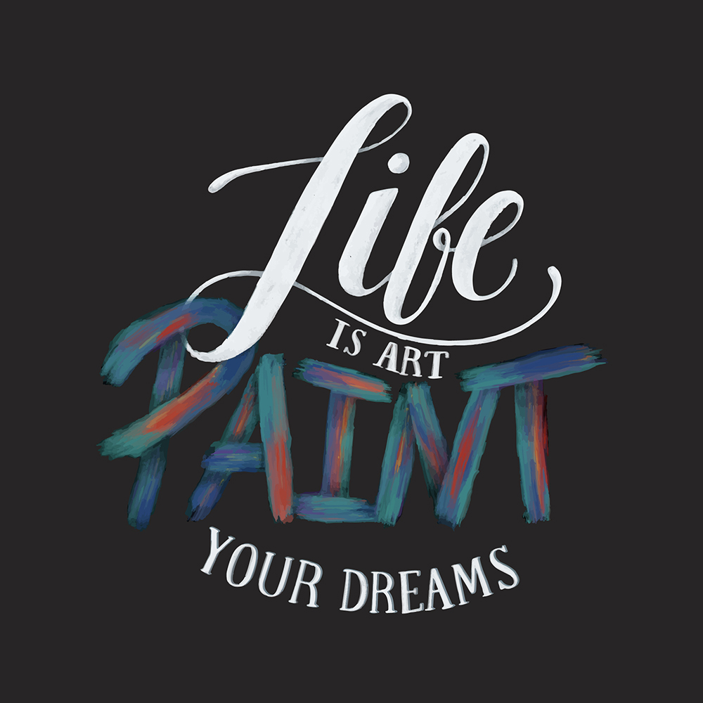 Life is art paint your dreams.